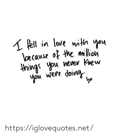 Because Of: A Pell in love with you  because of the million  things you never Knew  you were doing https://iglovequotes.net/