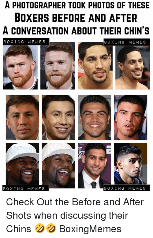 Boxing, Meme, and Memes: A PHOTOGRAPHER TOOK PHOTOS OF THESE  BOXERS BEFORE AND AFTER  A CONVERSATION ABOUT THEIR CHIN'S  BOXING MEME S  BOXING MEMES  BOXING MEMES  BOXING MEMES Check Out the Before and After Shots when discussing their Chins 🤣🤣 BoxingMemes