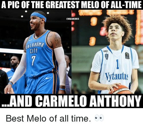 Carmelo Anthony, Nba, and Best: A PIC OFTHE GREATEST MELO OF ALL-TIME  0  ONBAMEMES  LAHOM  CITY  RO  LKL  Vytauta  AND CARMELO ANTHONY Best Melo of all time. 👀
