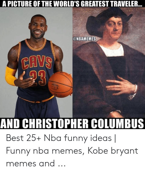 Kobe Bryant Memes: A PICTURE OF THE WORLD'S GREATEST TRAVELER..  ANT  @NBAMEMES  CAVS  AND CHRISTOPHER COLUMBUS  GYT Best 25+ Nba funny ideas | Funny nba memes, Kobe bryant memes and ...