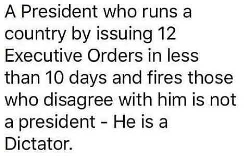 Memes, 🤖, and Dictator: A President who runs a  country by issuing 12  Executive Orders in less  than 10 days and fires those  who disagree with him is not  a president He is a  Dictator.