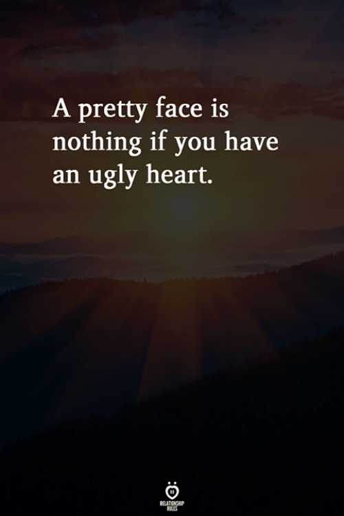 Ugly, Heart, and Face: A pretty face is  nothing if you have  an ugly heart.
