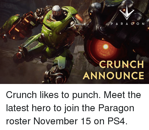 Dank, Ps4, and Heroes: A R A GP ON  CRUNCH  ANNOUNCE Crunch likes to punch. Meet the latest hero to join the Paragon roster November 15 on PS4.