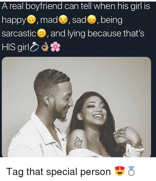 Memes, Girl, and Happy: A real boyfriend can tell when his girl is  happy,mad, sadS, being  sarcastic®, and lying because that's  HIS girl* Tag that special person 😍💍