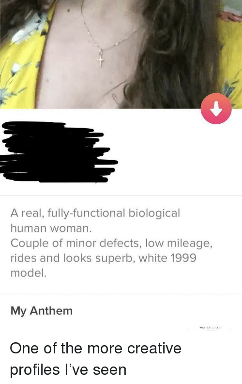 White, Superb, and Human: A real, fully-functional biological  human woman.  Couple of minor defects, low mileage,  rides and looks superb, white 1999  model.  My Anthem One of the more creative profiles I've seen