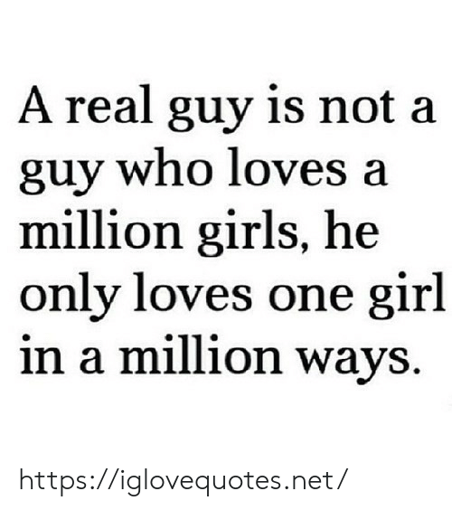 Girls, Girl, and Net: A real guy is not a  guy who loves a  million girls, he  only loves one girl  in a million ways https://iglovequotes.net/
