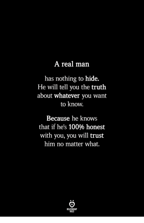 Anaconda, Truth, and Him: A real man  has nothing to hide.  He will tell you the truth  about whatever you want  to know.  Because he knows  that if he's 100% honest  with you, you will trust  him no matter what.  ILES