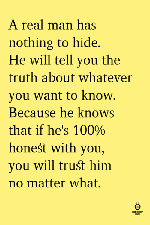 Anaconda, Truth, and Him: A real man has  nothing to hide.  He will tell vou the  truth about whatever  you want to know.  Because he knows  that if he's 100%  honeśt with you,  you will truśt him  no matter what.