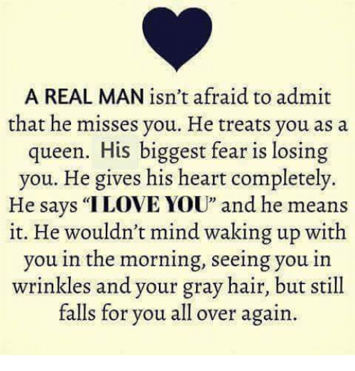 """Memes, Queen, and Hair: A REAL MAN isn't afraid to admit  that he misses you. He treats you as a  queen. His biggest fear is losing  you. He gives his heart completely.  He savs """"ILOVE YOU"""" and he means  it. He wouldn't mind waking up with  you in the morning, seeing you in  wrinkles and your gray hair, but still  falls for you all over again"""