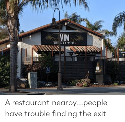 people: A restaurant nearby…people have trouble finding the exit