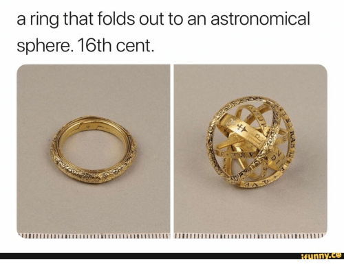 Cent: a ring that folds out to an astronomical  sphere. 16th cent.  funny.ce