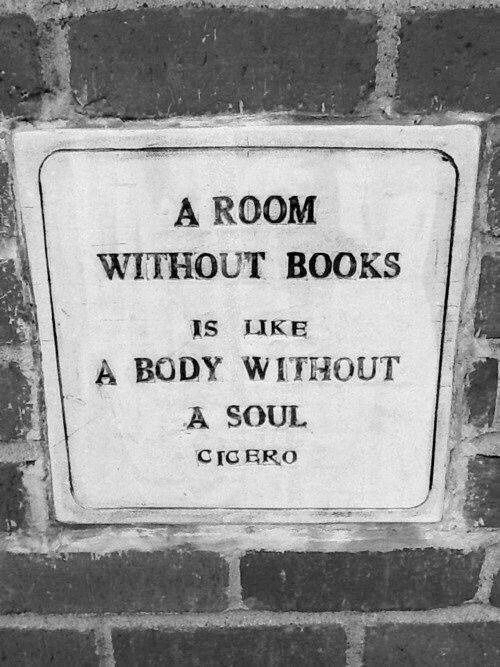 Cic: A ROOM  WITHOUT BOOKS  IS LIKE  A BODY WITHOUT  A SOUL  CIC ERO