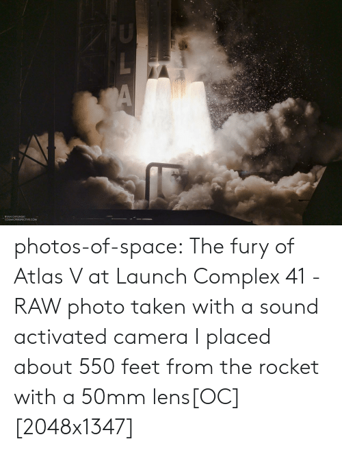 Complex, Taken, and Tumblr: A  RYAN CHYLINSKI  COSMICPERSPECTIVE.COM photos-of-space:  The fury of Atlas V at Launch Complex 41 - RAW photo taken with a sound activated camera I placed about 550 feet from the rocket with a 50mm lens[OC][2048x1347]