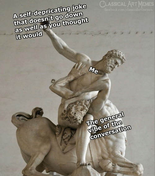 Facebook, Memes, and facebook.com: A self-depricating joke  that doesn't go down  as well as you thought  it would  CLASSICAL ART MEMES  facebook.com/classicalartimemes  The general  ibe of the  conversation