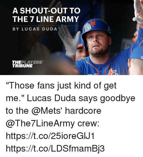 """Goodbyee: A SHOUT-OUT TO  THE 7 LINE ARMY  BY LUCAS DUDA  THEPLAYERS  TRIBUNE """"Those fans just kind of get me.""""  Lucas Duda says goodbye to the @Mets' hardcore @The7LineArmy crew: https://t.co/25ioreGlJ1 https://t.co/LDSfmamBj3"""