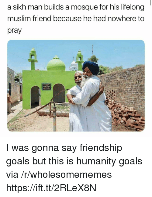 Friendship Goals: a sikh man builds a mosque for his lifelong  muslim friend because he had nowhere to  pray I was gonna say friendship goals but this is humanity goals via /r/wholesomememes https://ift.tt/2RLeX8N