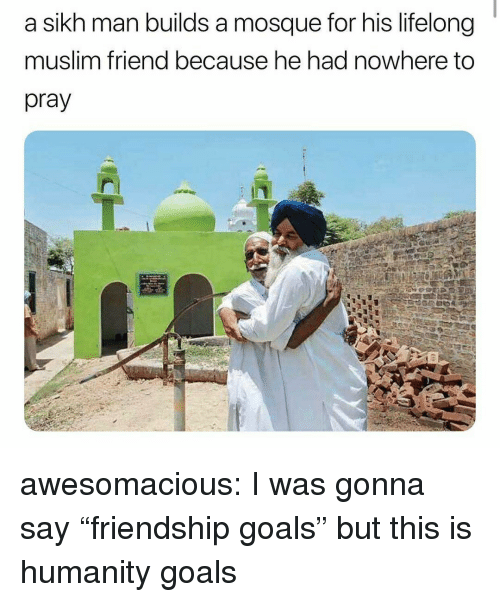 """Friendship Goals: a sikh man builds a mosque for his lifelong  muslim friend because he had nowhere to  pray awesomacious:  I was gonna say """"friendship goals"""" but this is humanity goals"""