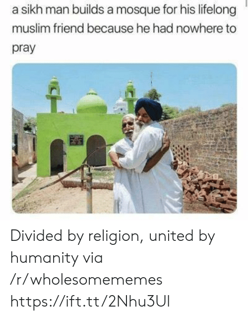 Divided By: a sikh man builds a mosque for his lifelong  muslim friend because he had nowhere to  pray Divided by religion, united by humanity via /r/wholesomememes https://ift.tt/2Nhu3Ul
