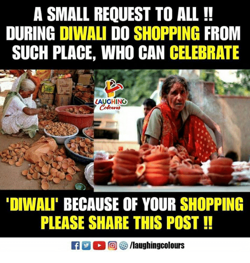 diwali: A SMALL REQUEST TO ALL !!  DURING DIWALI DO SHOPPING FROM  SUCH PLACE, WHO CAN CELEBRATE  LAUGHING  DIWALI' BECAUSE OF YOUR SHOPPING  PLEASE SHARE THIS POST!!