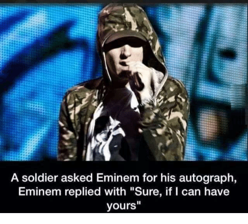 "Eminem, Memes, and 🤖: A soldier asked Eminem for his autograph,  Eminem replied with ""Sure, if I can have  yours"""