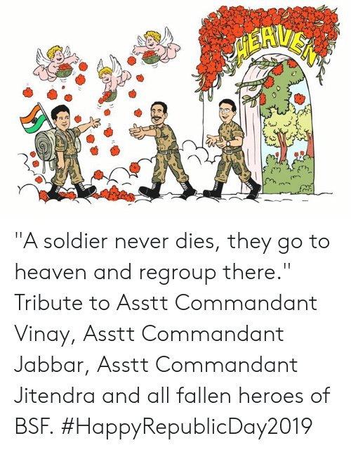 """Allely: """"A soldier never dies, they go to heaven and regroup there."""" Tribute to Asstt Commandant Vinay, Asstt Commandant Jabbar, Asstt Commandant Jitendra and all fallen heroes of BSF. #HappyRepublicDay2019"""