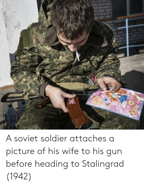 Wife, Soviet, and A Picture: A soviet soldier attaches a picture of his wife to his gun before heading to Stalingrad (1942)