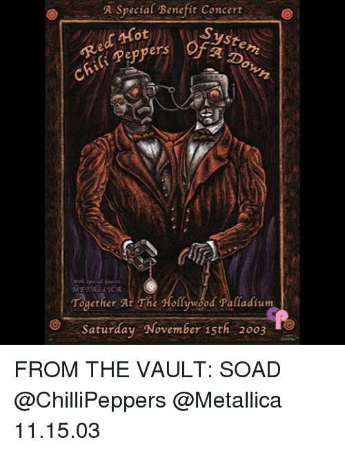 Memes, Metallica, and 🤖: A Special Benefit Concert  ed Hot  METALLICA  Together At The Hollywood Palladium  Saturday November 15th 2003 FROM THE VAULT: SOAD @ChilliPeppers @Metallica 11.15.03