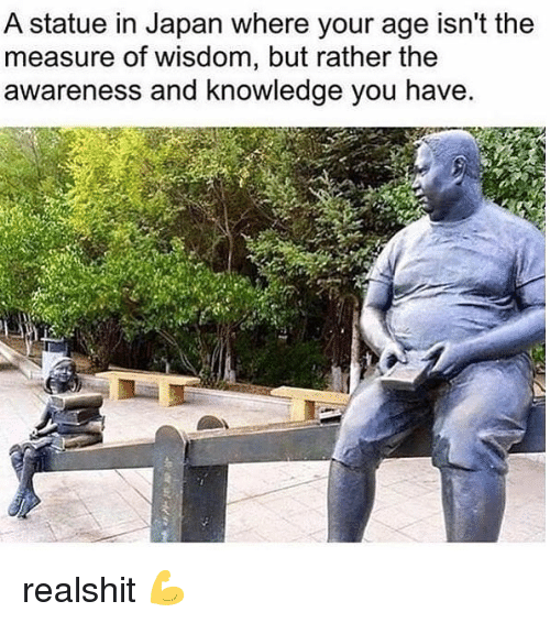 Gym, Japan, and Knowledge: A statue in Japan where your age isn't the  measure of wisdom, but rather the  awareness and knowledge you have realshit 💪