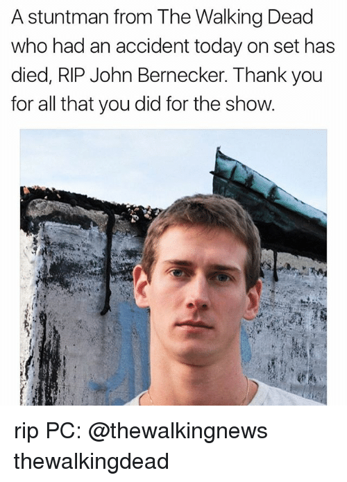 Dieded: A stuntman from The Walking Dead  who had an accident today on set has  died, RIP John Bernecker. Thank you  for all that you did for the show rip PC: @thewalkingnews thewalkingdead