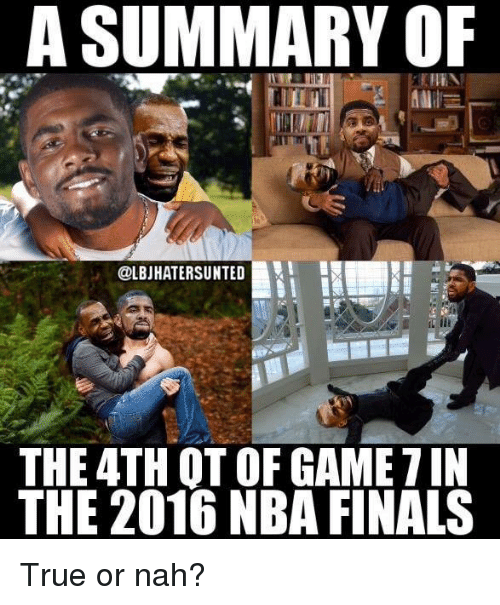 2016 Nba Finals: A SUMMARY OF  COLBUHATERSUNTEDL  THE 4TH OT OF GAME 1IN  THE 2016 NBA FINALS True or nah?