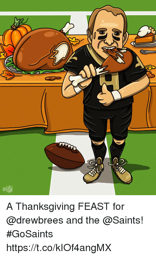 feast: A Thanksgiving FEAST for @drewbrees and the @Saints! #GoSaints https://t.co/kIOf4angMX