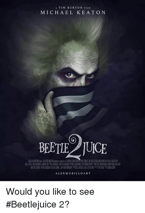 Beetlejuice: A TIM BURTON FILM  MIC H AEL KELA TO N  BEETLE IUCE  ALEX MURILLO ART Would you like to see #Beetlejuice 2?