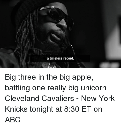 Cleveland Cavaliers, New York Knicks, and Memes: a timeless record. Big three in the big apple, battling one really big unicorn  Cleveland Cavaliers - New York Knicks tonight at 8:30 ET on ABC