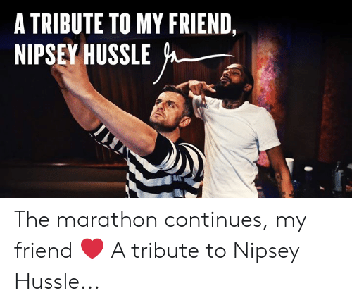 Memes, 🤖, and Marathon: A TRIBUTE TO MY FRIEND  NIPSEY HUSSLE The marathon continues, my friend ❤️  A tribute to Nipsey Hussle...