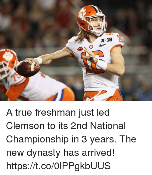 dynasty: A true freshman just led Clemson to its 2nd National Championship in 3 years.   The new dynasty has arrived! https://t.co/0lPPgkbUUS