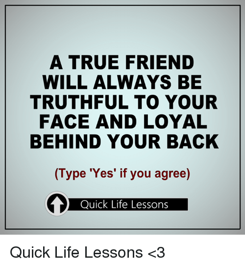 A True Friend Will Always Be Truthful To Your Face And Loyal Behind
