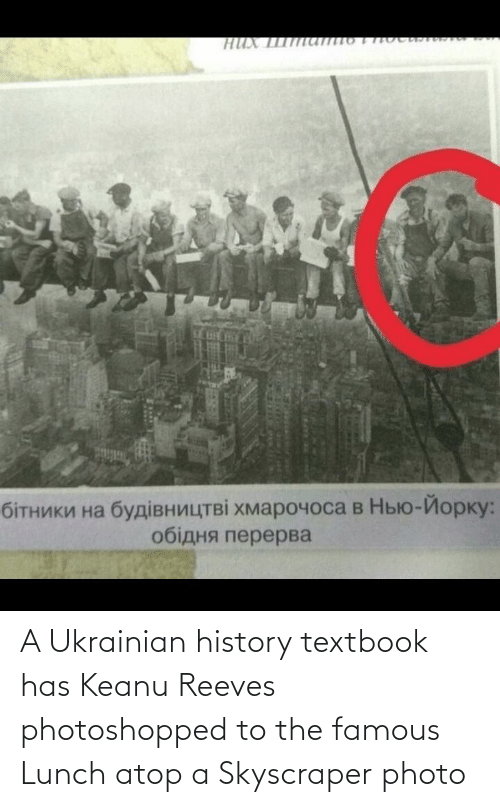keanu reeves: A Ukrainian history textbook has Keanu Reeves photoshopped to the famous Lunch atop a Skyscraper photo