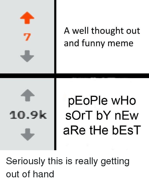 And Funny: A well thought out  and funny meme  pEoPle wHo  10.9ksOrT bY nEw  aRe tHe bEsT Seriously this is really getting out of hand