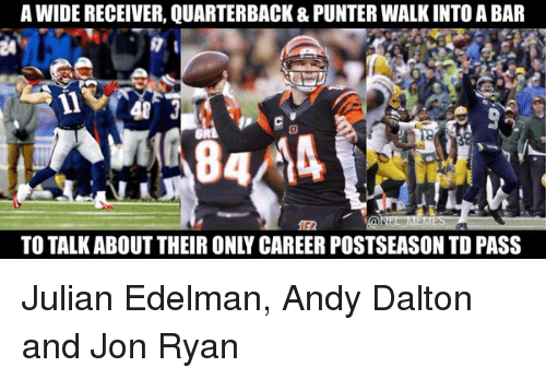 Andy Dalton: A WIDE RECEIVER, QUARTERBACK & PUNTERWALKINTO A BAR  TO TALK ABOUT THEIR ONLY CAREER POSTSEASON TD PASS Julian Edelman, Andy Dalton and Jon Ryan
