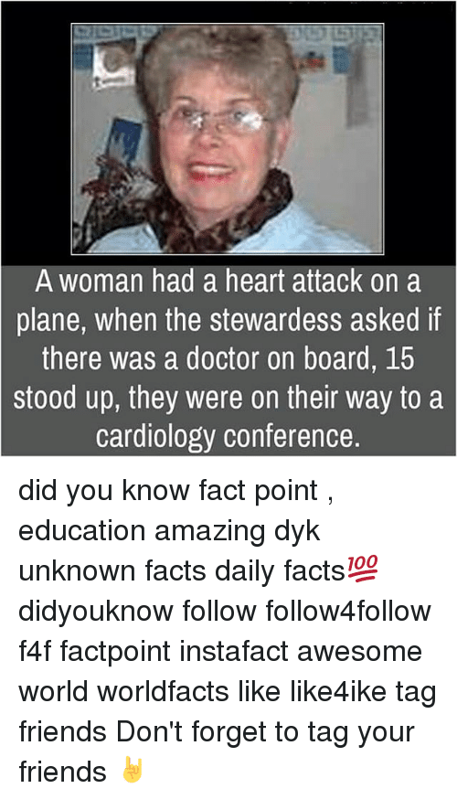 Awesomes: A woman had a heart attack on a  plane, when the stewardess asked if  there was a doctor on board, 15  stood up, they were on their way to a  cardiology conference. did you know fact point , education amazing dyk unknown facts daily facts💯 didyouknow follow follow4follow f4f factpoint instafact awesome world worldfacts like like4ike tag friends Don't forget to tag your friends 🤘