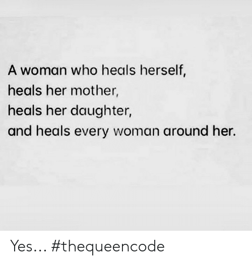 Memes, 🤖, and Her: A woman who heals herself,  heals her mother  heals her daughter,  and heals every woman around her. Yes... #thequeencode