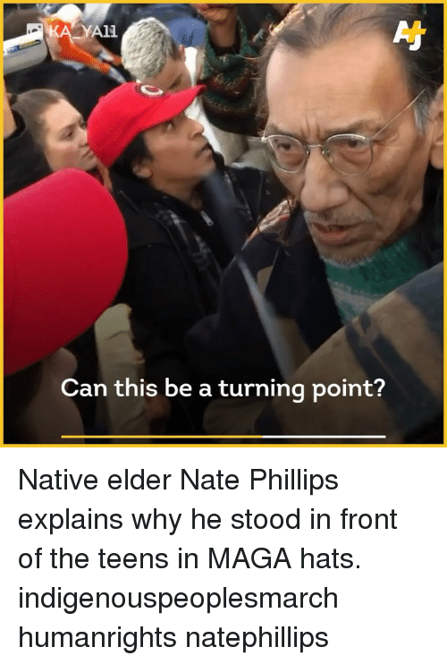 phillips: A11  Can this be a turning point? Native elder Nate Phillips explains why he stood in front of the teens in MAGA hats. indigenouspeoplesmarch humanrights natephillips