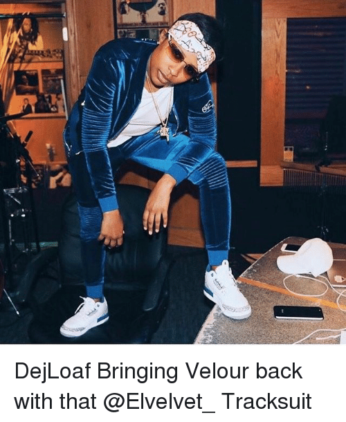 À   À  : -AA. A  A DejLoaf Bringing Velour back with that @Elvelvet_ Tracksuit