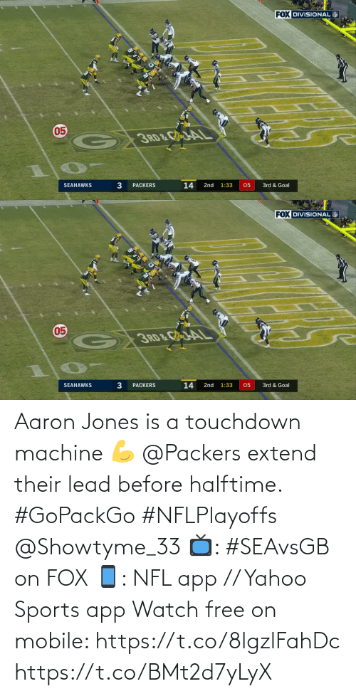 lead: Aaron Jones is a touchdown machine 💪  @Packers extend their lead before halftime. #GoPackGo #NFLPlayoffs @Showtyme_33  📺: #SEAvsGB on FOX 📱: NFL app // Yahoo Sports app Watch free on mobile: https://t.co/8lgzlFahDc https://t.co/BMt2d7yLyX