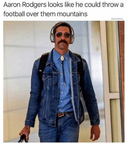 Aaron Rodgers, Dank, and Football: Aaron Rodgers looks like he could throw a  football over them mountains  drgrayfang