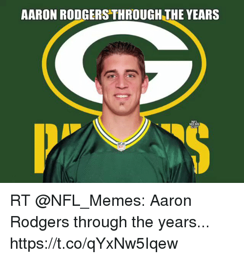 Aaron Rodgers, Memes, and Nfl: AARON RODGERS THROUGH THE YEARS RT @NFL_Memes: Aaron Rodgers through the years... https://t.co/qYxNw5Iqew