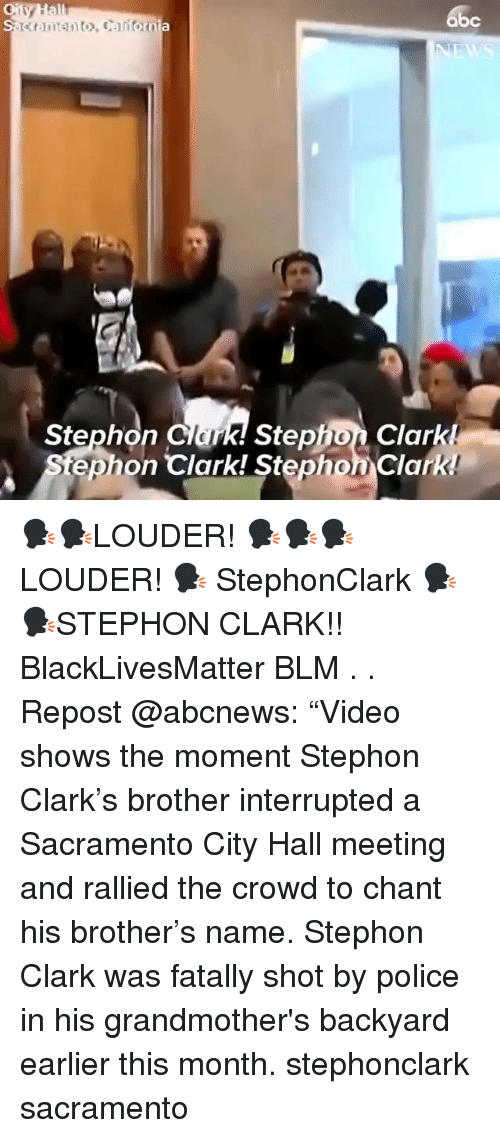 "Black Lives Matter: abc  k! Stephon Clark!  tephon Clark! Stephon Clark  Stephon Clar 🗣🗣LOUDER! 🗣🗣🗣LOUDER! 🗣 StephonClark 🗣🗣STEPHON CLARK!! BlackLivesMatter BLM . . Repost @abcnews: ""Video shows the moment Stephon Clark's brother interrupted a Sacramento City Hall meeting and rallied the crowd to chant his brother's name. Stephon Clark was fatally shot by police in his grandmother's backyard earlier this month. stephonclark sacramento"