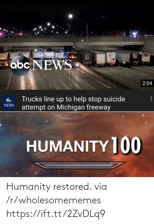 R Wholesomememes: abc NEWS  2:04  Trucks line up to help stop suicide  attempt on Michigan freeway  abc  NEWS  HUMANITY ]00 Humanity restored. via /r/wholesomememes https://ift.tt/2ZvDLq9