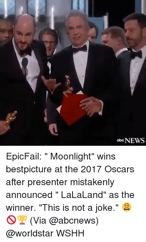 """Abc, Memes, and Oscars: abc NEWS EpicFail: """" Moonlight"""" wins bestpicture at the 2017 Oscars after presenter mistakenly announced """" LaLaLand"""" as the winner. """"This is not a joke."""" 😩🚫🏆 (Via @abcnews) @worldstar WSHH"""