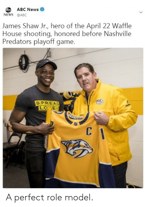 Waffle House: ABC News  NEWS @ABC  James Shaw Jr., hero of the April 22 Waffle  House shooting, honored before Nashville  Predators playoff game.  SPREAD A perfect role model.